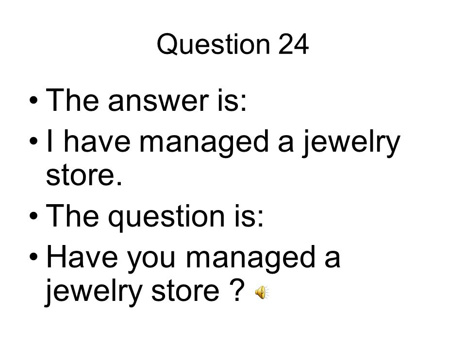 Question 24 The answer is: I have managed a jewelry store.