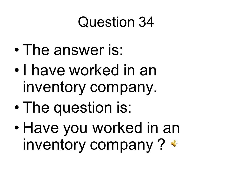 Question 34 The answer is: I have worked in an inventory company.