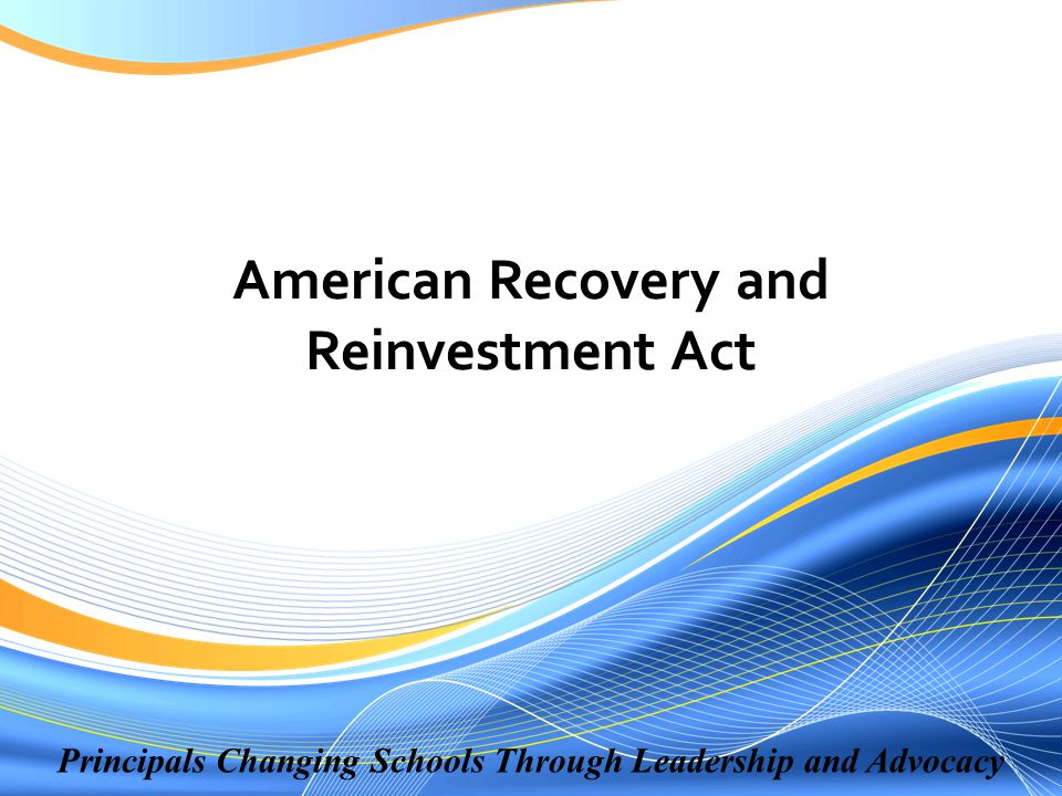 Principals Changing Schools Through Leadership and Advocacy American Recovery and Reinvestment Act