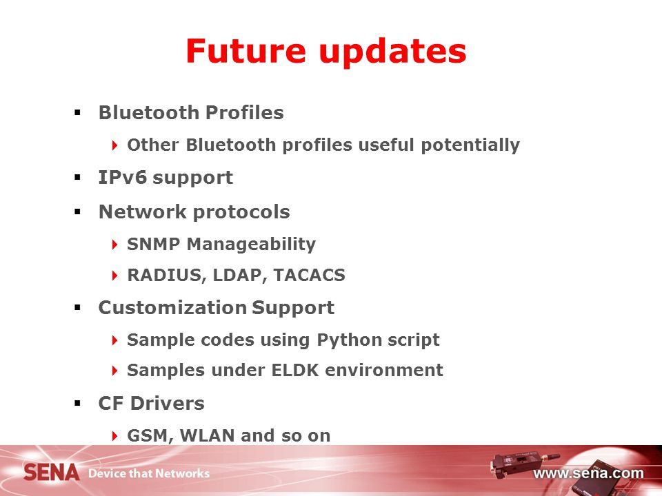 12 Future updates  Bluetooth Profiles  Other Bluetooth profiles useful potentially  IPv6 support  Network protocols  SNMP Manageability  RADIUS,