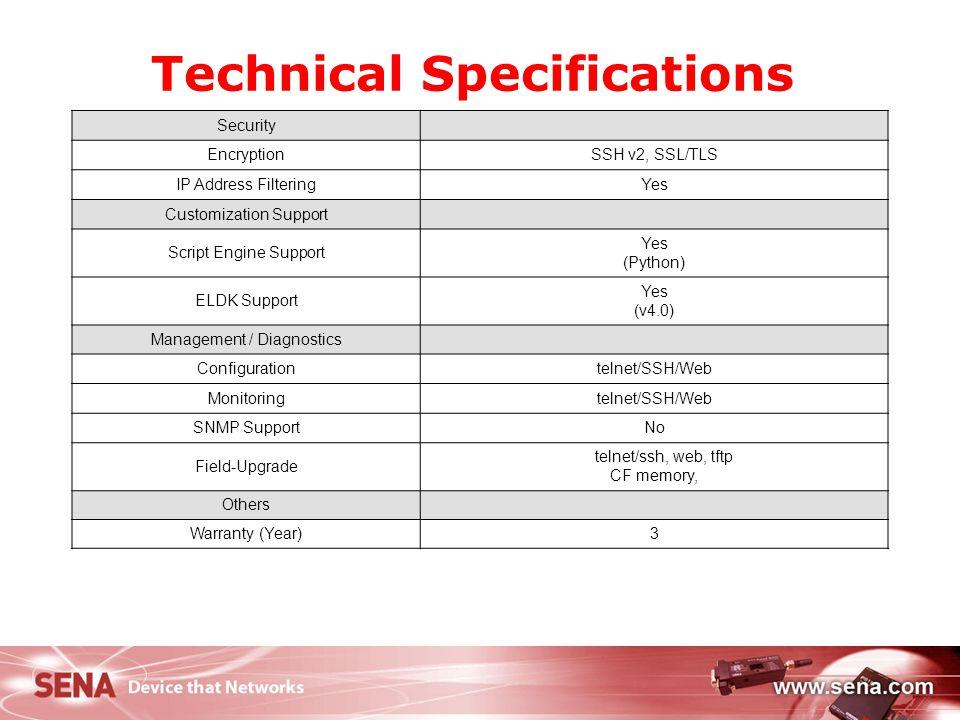 15 Technical Specifications Security EncryptionSSH v2, SSL/TLS IP Address FilteringYes Customization Support Script Engine Support Yes (Python) ELDK S