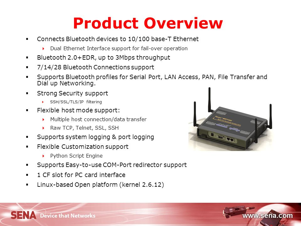 3 Product Overview  Connects Bluetooth devices to 10/100 base-T Ethernet  Dual Ethernet Interface support for fail-over operation  Bluetooth 2.0+ED