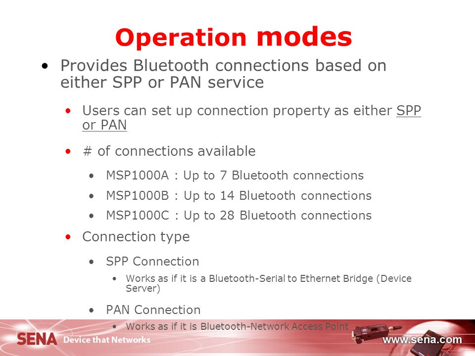 5 Operation modes Provides Bluetooth connections based on either SPP or PAN service Users can set up connection property as either SPP or PAN # of con