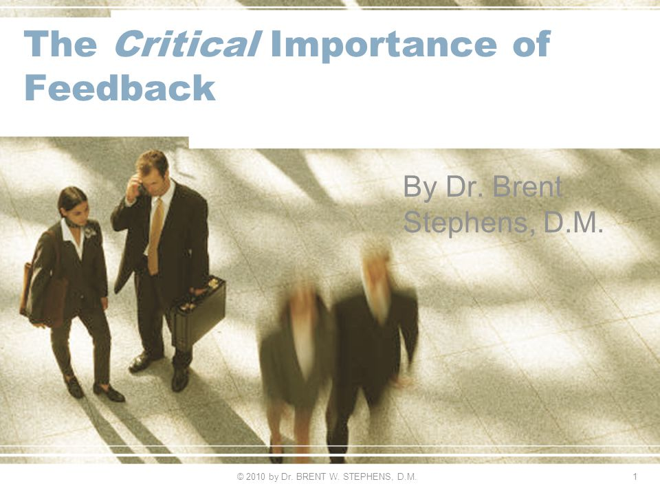 The Critical Importance of Feedback By Dr. Brent Stephens, D.M.