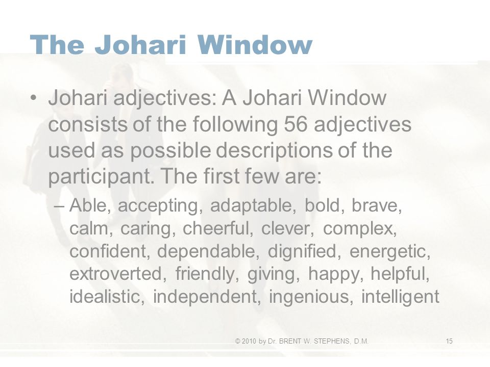 The Johari Window Johari adjectives: A Johari Window consists of the following 56 adjectives used as possible descriptions of the participant.