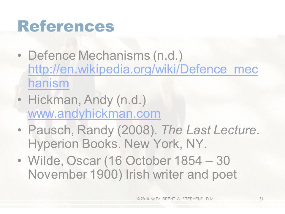 References Defence Mechanisms (n.d.) http://en.wikipedia.org/wiki/Defence_mec hanism http://en.wikipedia.org/wiki/Defence_mec hanism Hickman, Andy (n.d.) www.andyhickman.com www.andyhickman.com Pausch, Randy (2008).