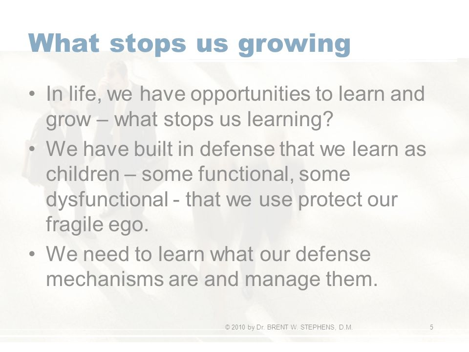 What stops us growing In life, we have opportunities to learn and grow – what stops us learning.