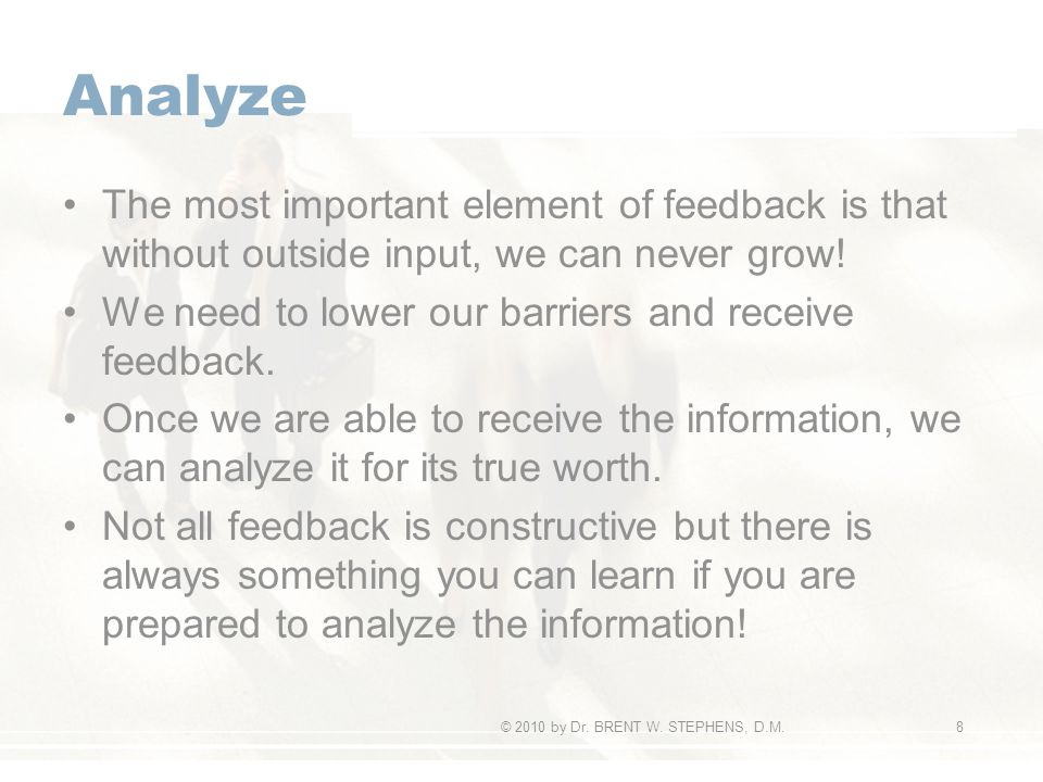 Analyze The most important element of feedback is that without outside input, we can never grow.