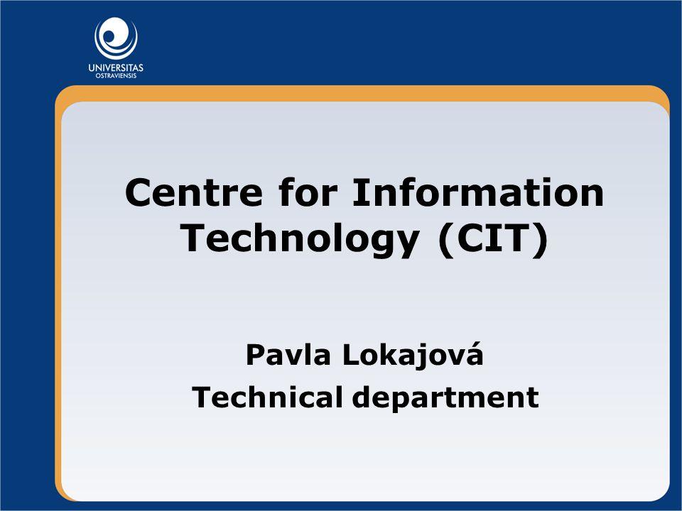 Centre for Information Technology (CIT) Pavla Lokajová Technical department