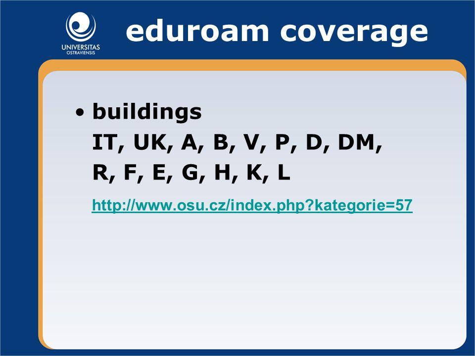 eduroam coverage buildings IT, UK, A, B, V, P, D, DM, R, F, E, G, H, K, L http://www.osu.cz/index.php?kategorie=57
