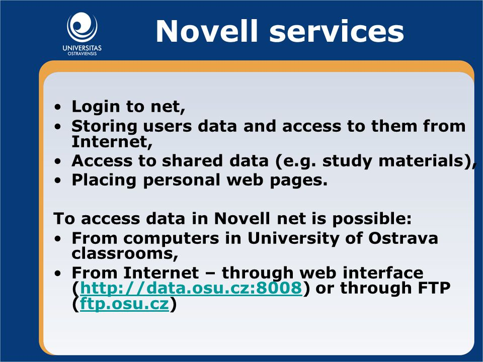 Novell services Login to net, Storing users data and access to them from Internet, Access to shared data (e.g.