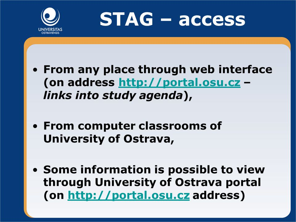 Functions accessible from STAG Pre-registration (selecting of subjects, which students will study), Registering on exam terms (only from web interface), Viewing (information about study plans, subject handouts, programmes and subject fields, only from web interface).