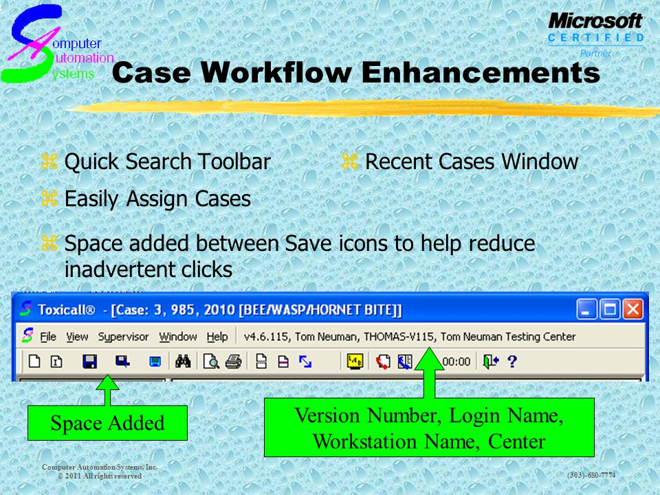 (303)-680-7774 Case Workflow Enhancements zQuick Search Toolbar zEasily Assign Cases zRecent Cases Window Computer Automation Systems, Inc.
