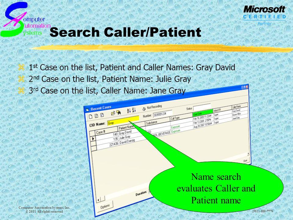 (303)-680-7774 Search Caller/Patient z1 st Case on the list, Patient and Caller Names: Gray David z2 nd Case on the list, Patient Name: Julie Gray z3 rd Case on the list, Caller Name: Jane Gray Computer Automation Systems, Inc.