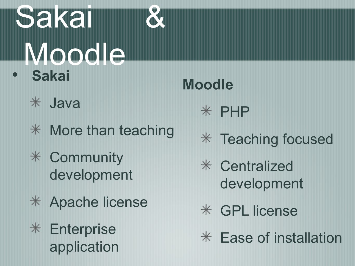 Sakai & Moodle Sakai Java More than teaching Community development Apache license Enterprise application Moodle PHP Teaching focused Centralized devel