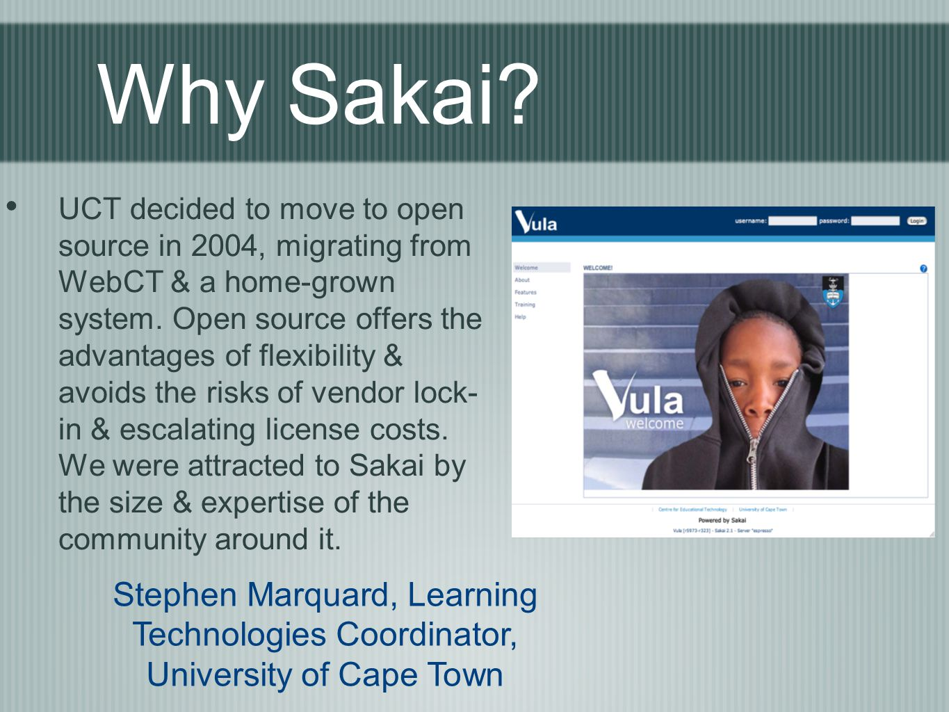 Why Sakai. UCT decided to move to open source in 2004, migrating from WebCT & a home-grown system.