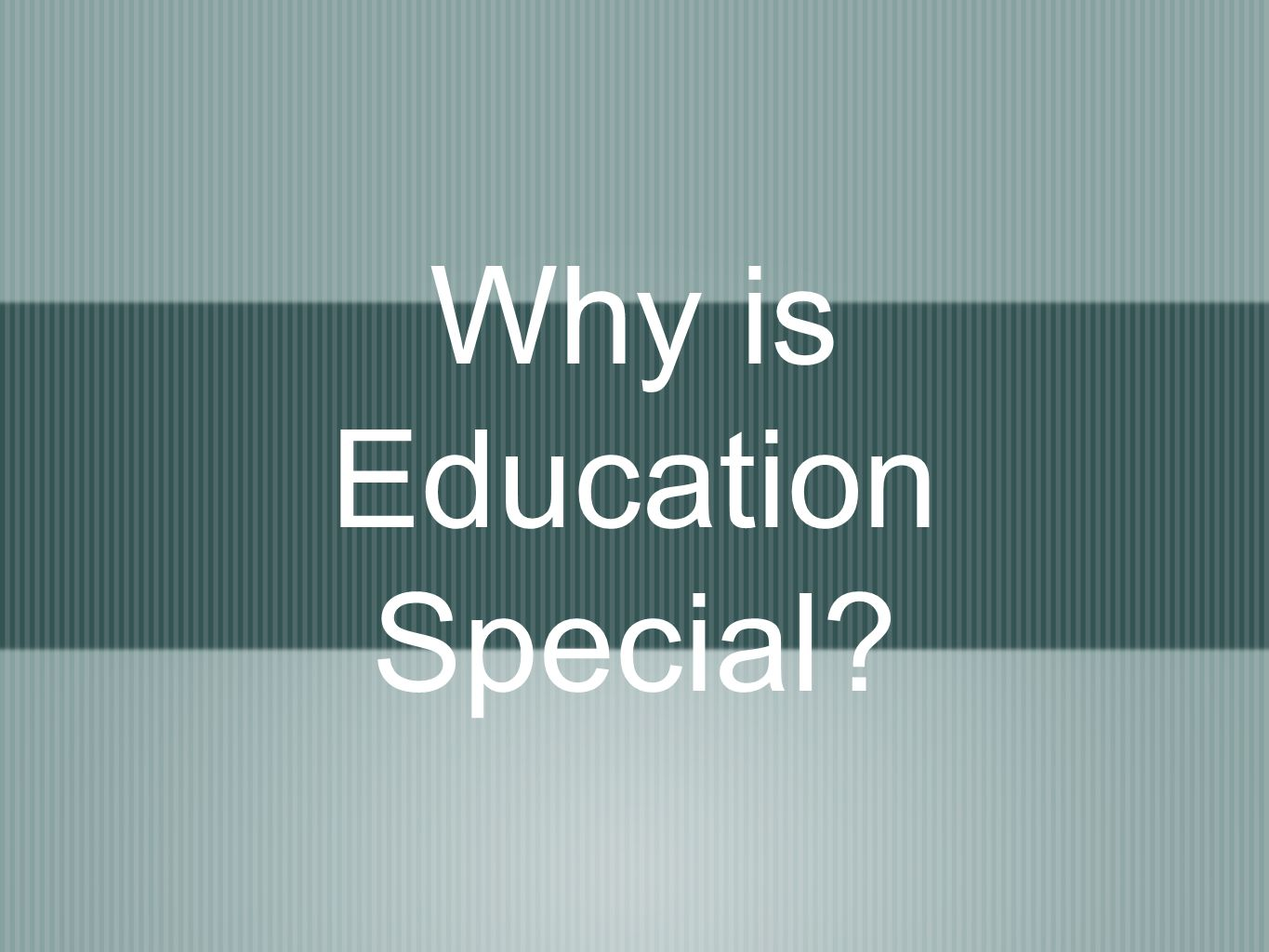 Why is Education Special