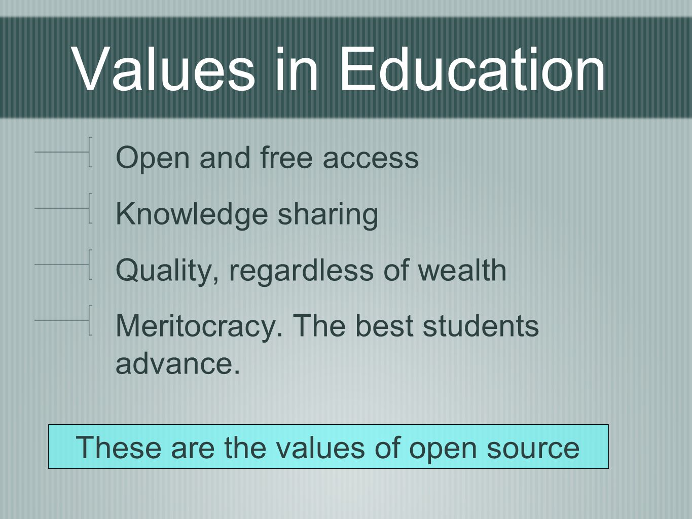 Values in Education Open and free access Knowledge sharing Quality, regardless of wealth Meritocracy.