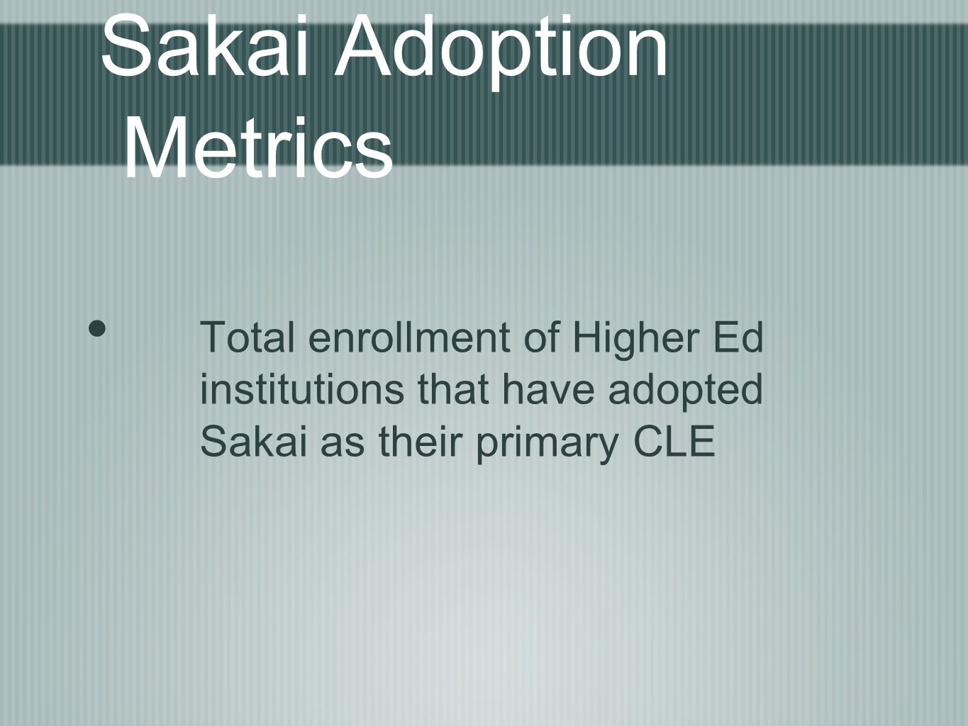 Sakai Adoption Metrics Total enrollment of Higher Ed institutions that have adopted Sakai as their primary CLE
