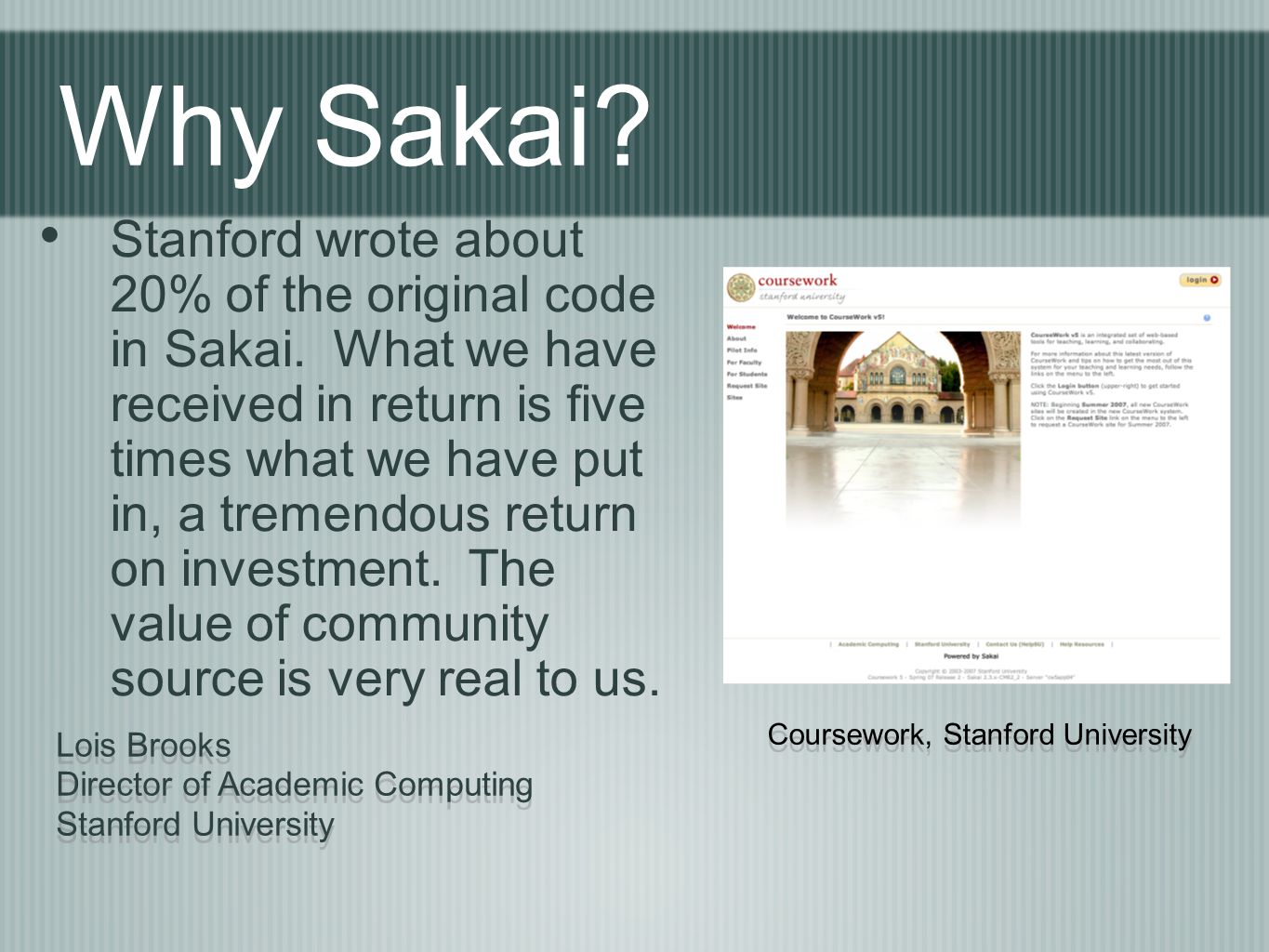Why Sakai. Stanford wrote about 20% of the original code in Sakai.
