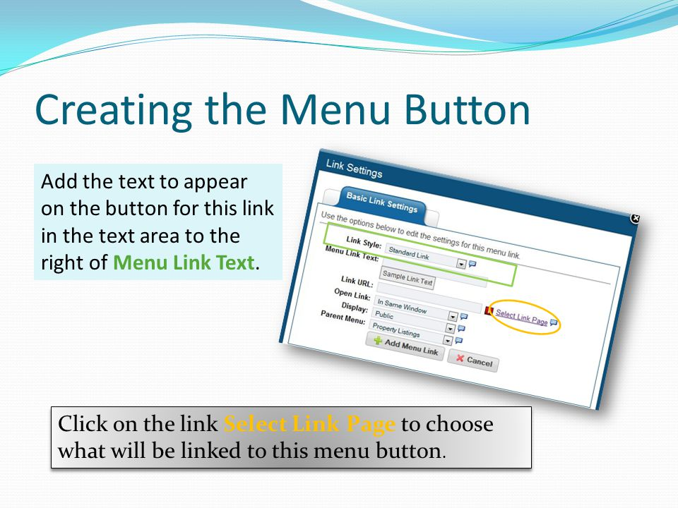 Creating the Menu Button Add the text to appear on the button for this link in the text area to the right of Menu Link Text. Click on the link Select
