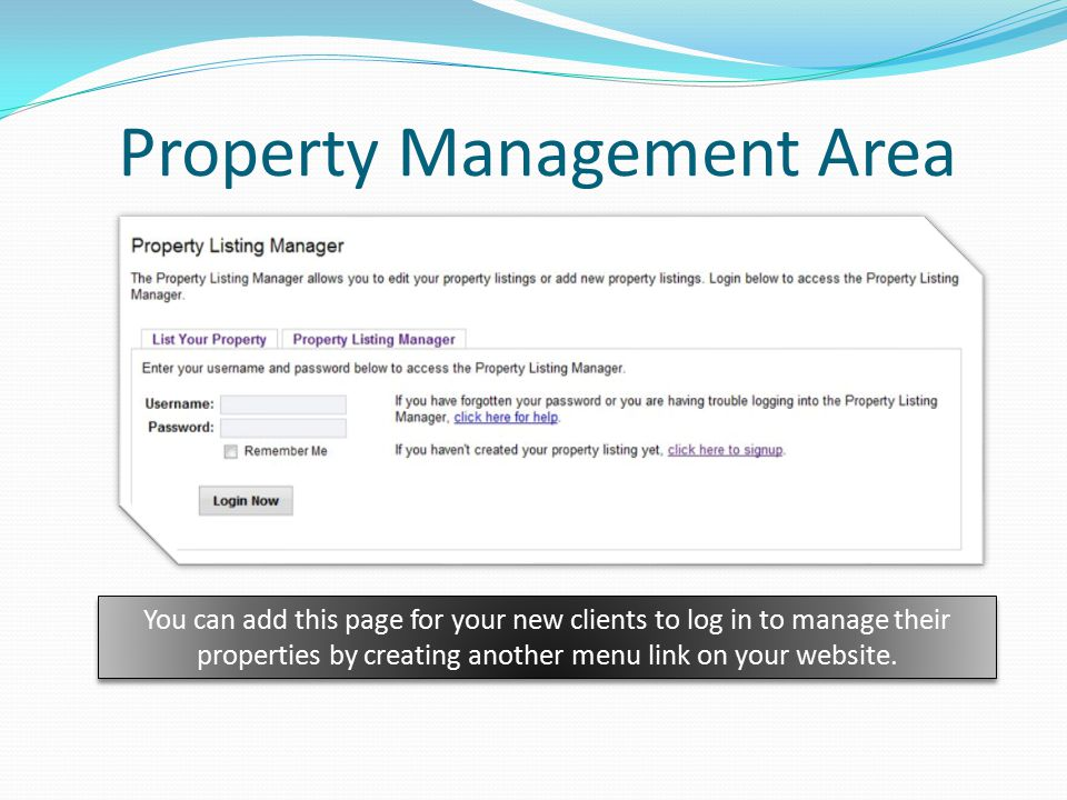 Property Management Area You can add this page for your new clients to log in to manage their properties by creating another menu link on your website