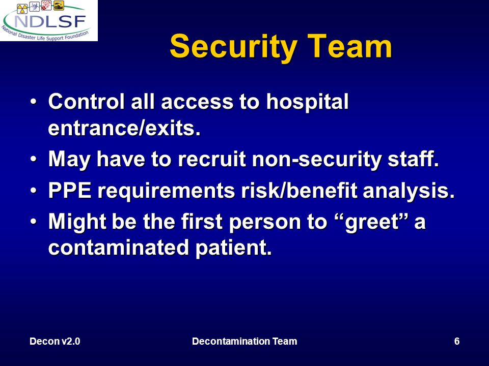 Decon v2.0Decontamination Team6 Security Team Control all access to hospital entrance/exits.Control all access to hospital entrance/exits.