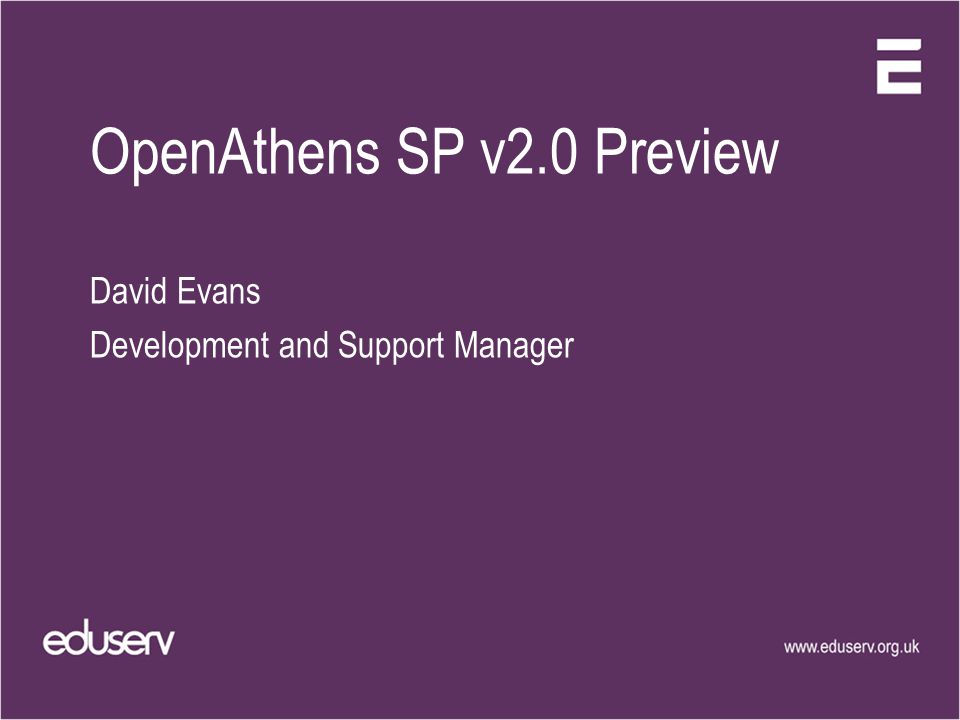 OpenAthens SP v2.0 Preview David Evans Development and Support Manager