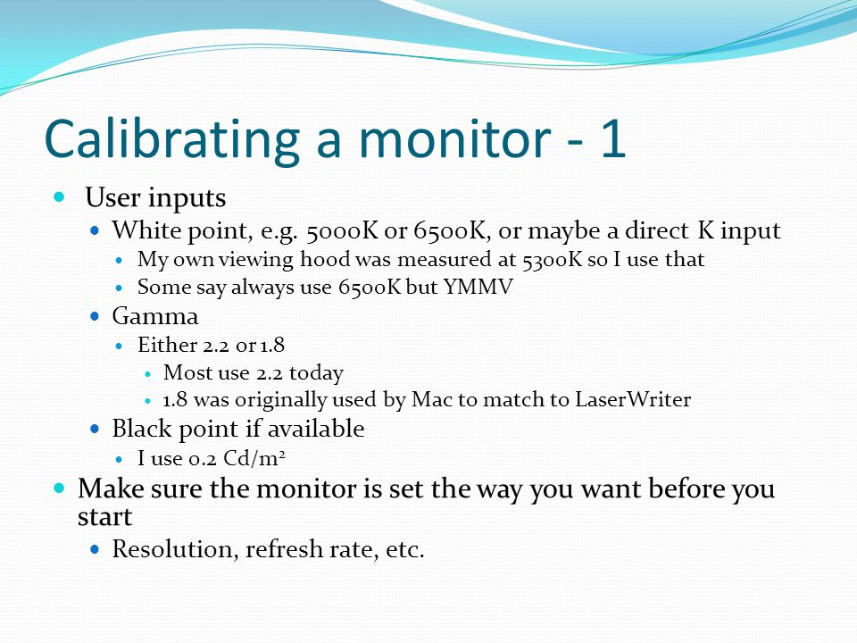 Calibrating a monitor - 1 User inputs White point, e.g.