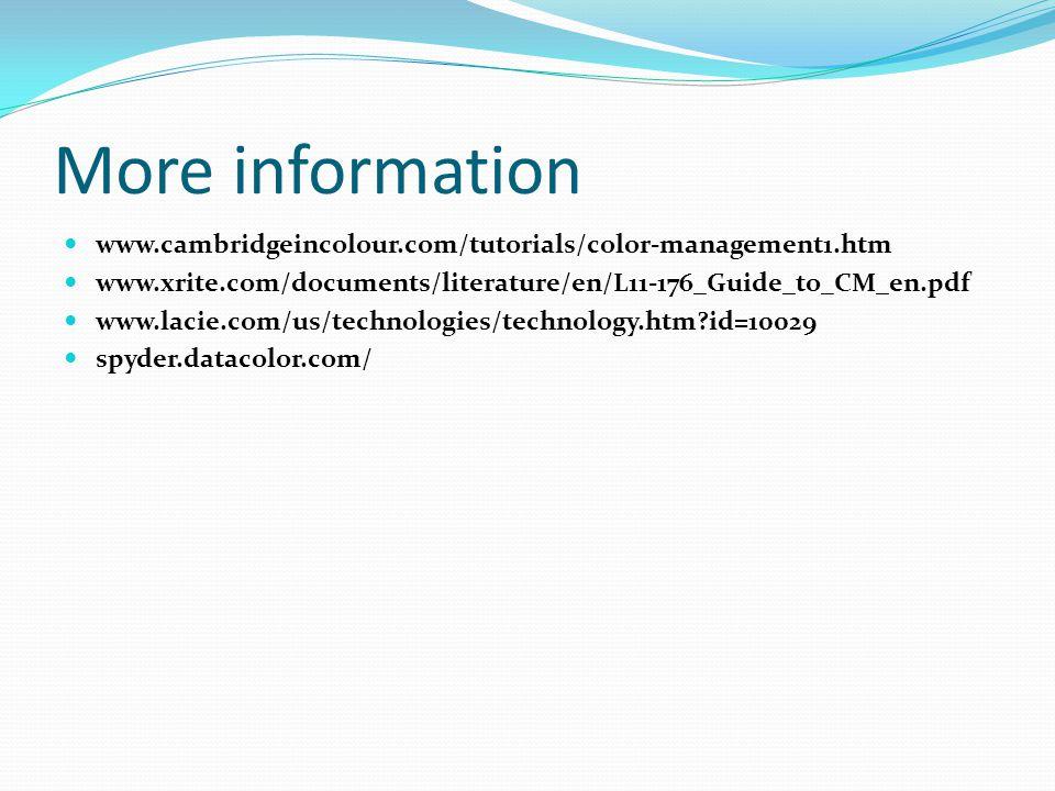 More information www.cambridgeincolour.com/tutorials/color-management1.htm www.xrite.com/documents/literature/en/L11-176_Guide_to_CM_en.pdf www.lacie.com/us/technologies/technology.htm?id=10029 spyder.datacolor.com/