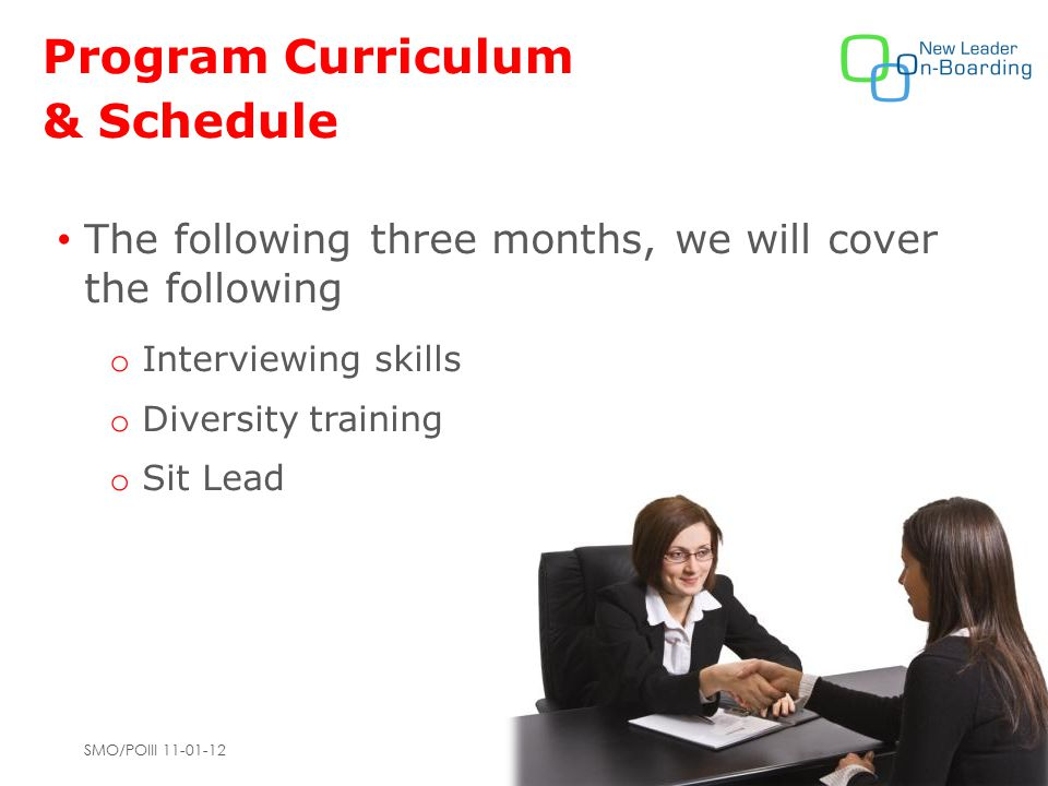 SMO/POIII 11-01-12 Program Curriculum & Schedule The following three months, we will cover the following o Interviewing skills o Diversity training o Sit Lead