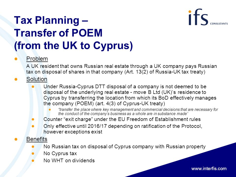 www.interfis.com Tax Planning – Transfer of POEM (from the UK to Cyprus) ● Problem A UK resident that owns Russian real estate through a UK company pa