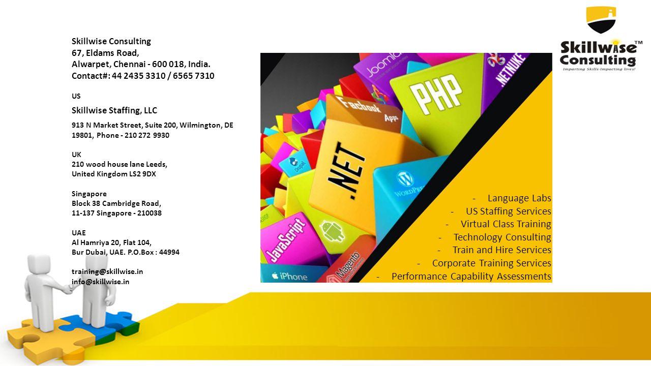 Skillwise Consulting 67, Eldams Road, Alwarpet, Chennai - 600 018, India. Contact#: 44 2435 3310 / 6565 7310 US Skillwise Staffing, LLC 913 N Market S