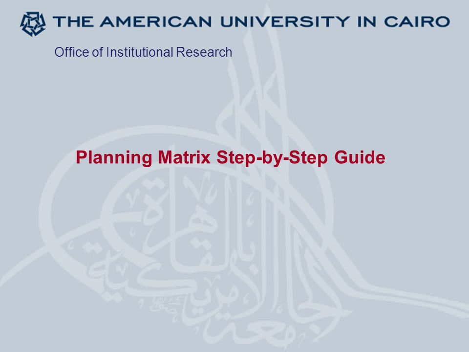 Planning Matrix Step-by-Step Guide Office of Institutional Research