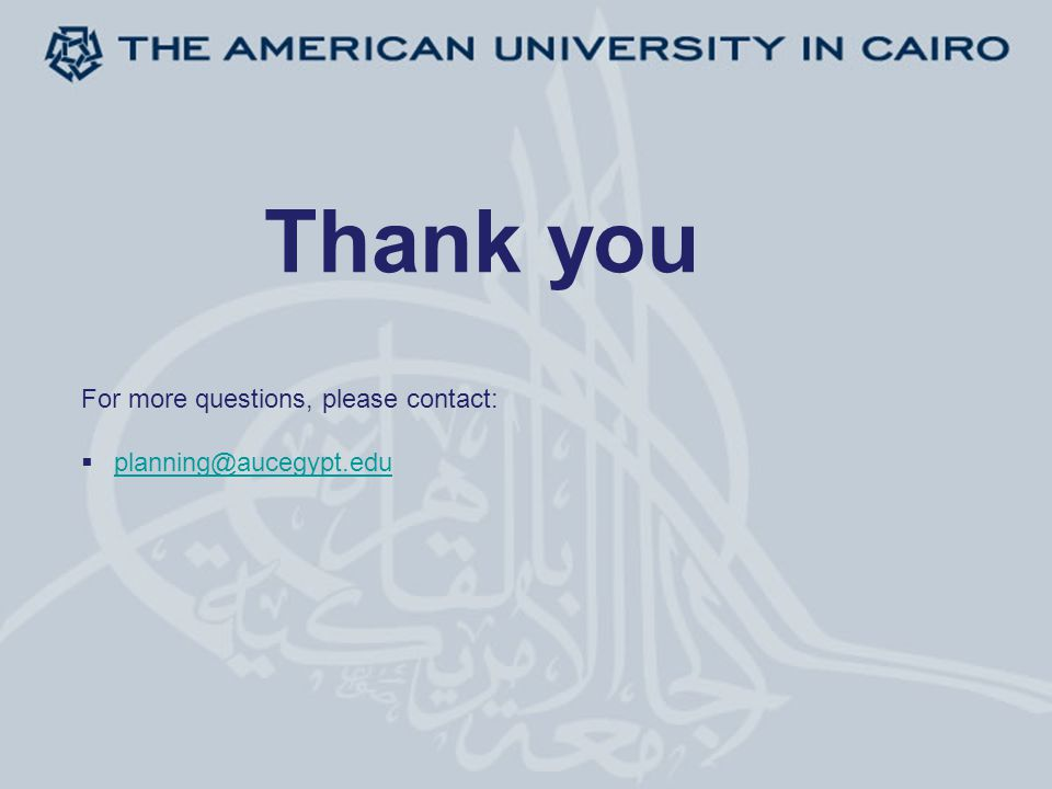 Thank you For more questions, please contact:  planning@aucegypt.edu planning@aucegypt.edu