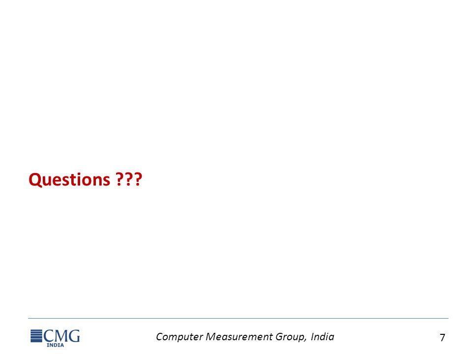 Computer Measurement Group, India 7 Questions ???