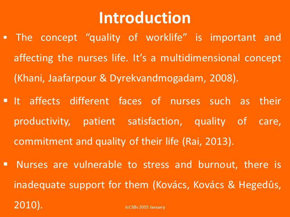 Introduction  The concept quality of worklife is important and affecting the nurses life.