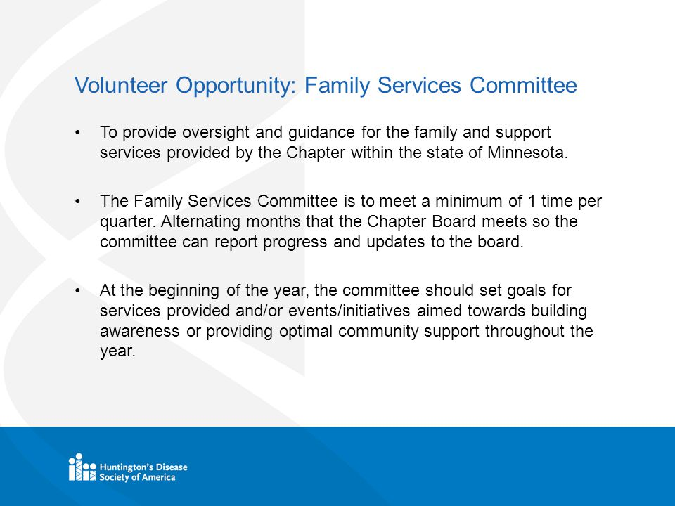 Volunteer Opportunity: Family Services Committee To provide oversight and guidance for the family and support services provided by the Chapter within the state of Minnesota.