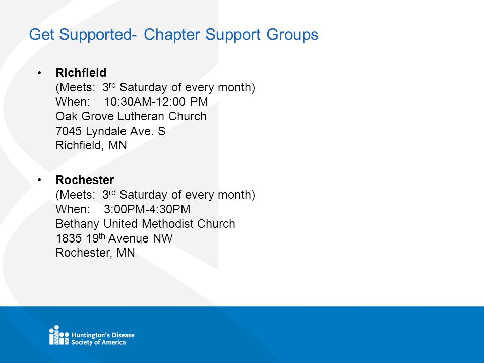 Get Supported- Chapter Support Groups Richfield (Meets: 3 rd Saturday of every month) When: 10:30AM-12:00 PM Oak Grove Lutheran Church 7045 Lyndale Ave.
