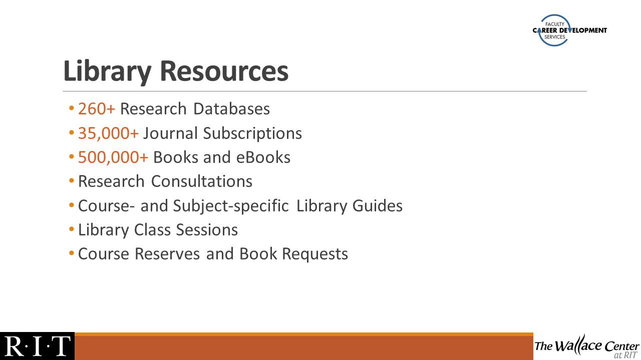 Library Resources 260+ Research Databases 35,000+ Journal Subscriptions 500,000+ Books and eBooks Research Consultations Course- and Subject-specific Library Guides Library Class Sessions Course Reserves and Book Requests