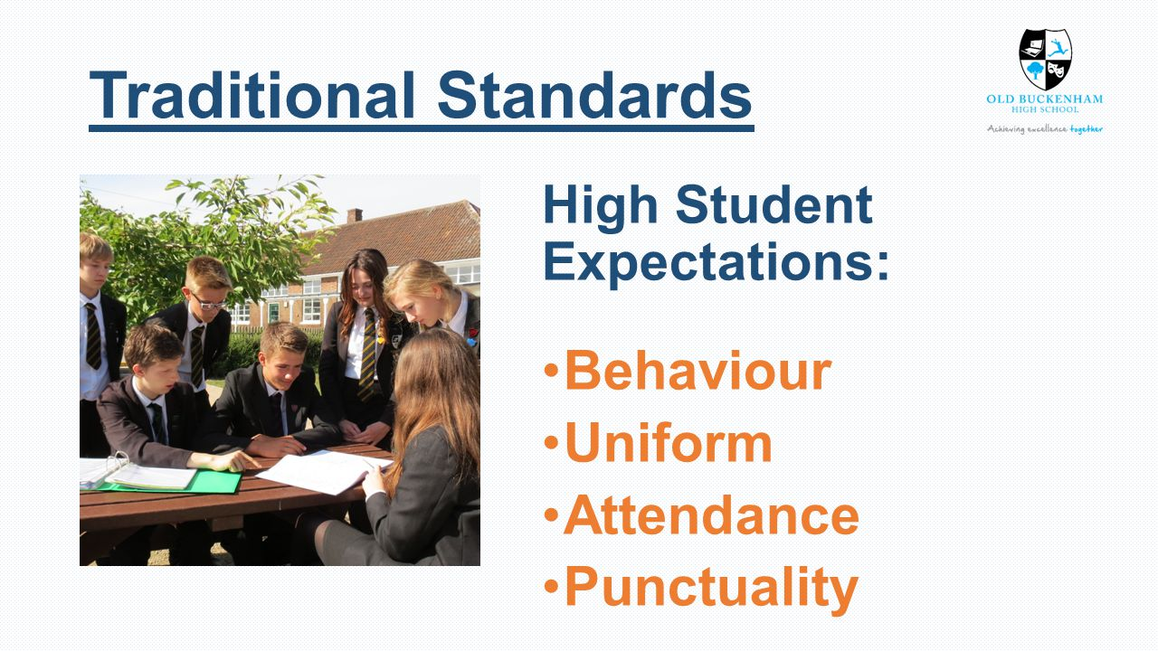 Traditional Standards High Student Expectations: Behaviour Uniform Attendance Punctuality