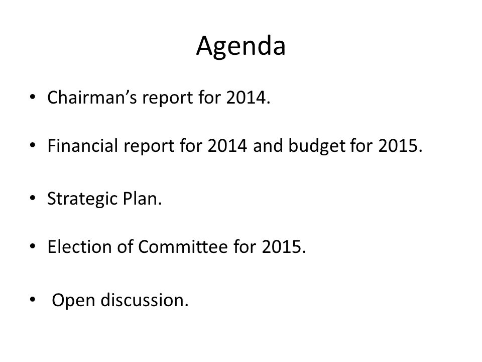 Agenda Chairman's report for 2014. Financial report for 2014 and budget for 2015.