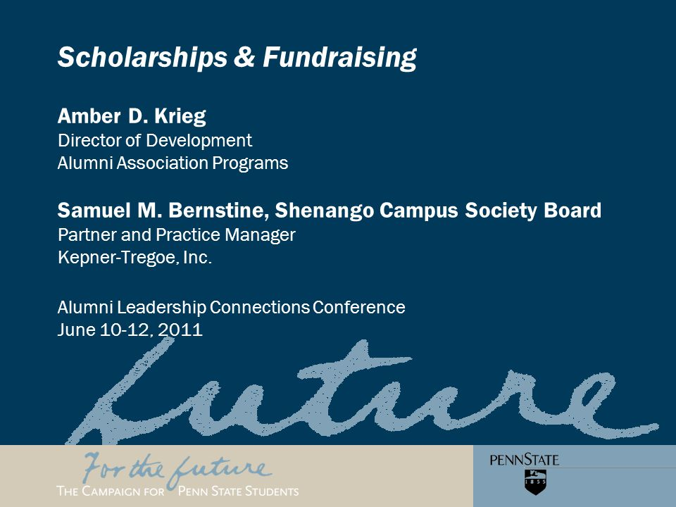 Scholarships & Fundraising 1.Campaign update 2.Importance of scholarship support 3.Creating scholarships 4.The impact of alumni group scholarships