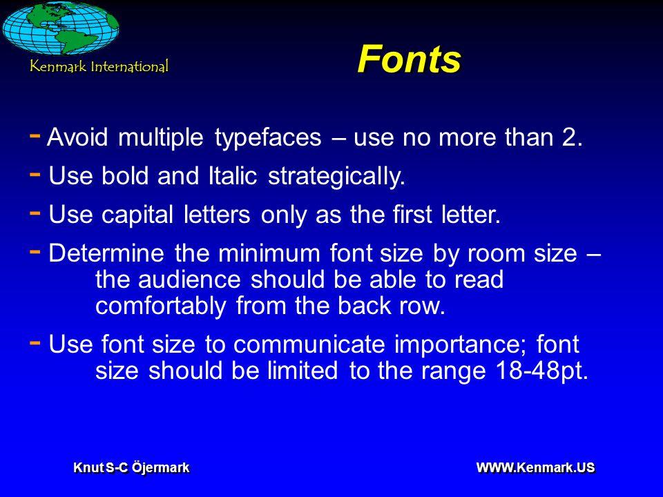 K enmark International Knut S-C Öjermark WWW.Kenmark.US Fonts - Avoid multiple typefaces – use no more than 2. - Use bold and Italic strategically. -
