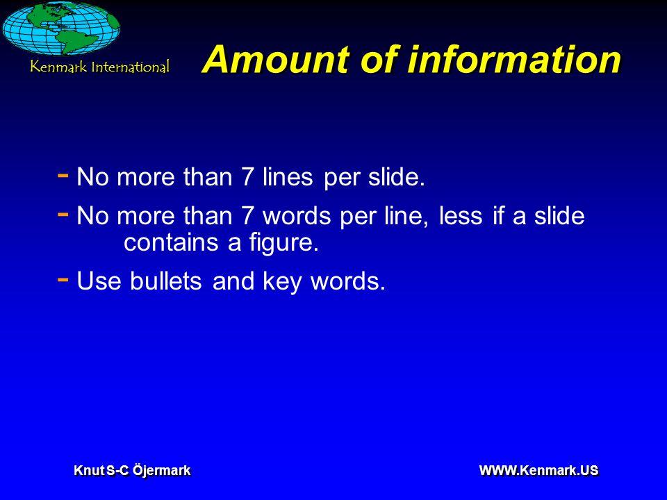 K enmark International Knut S-C Öjermark WWW.Kenmark.US Amount of information - No more than 7 lines per slide. - No more than 7 words per line, less