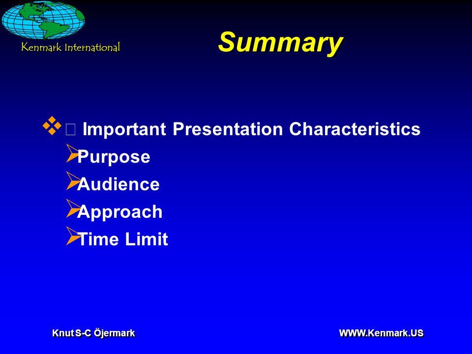 K enmark International Knut S-C Öjermark WWW.Kenmark.US Summary  • Important Presentation Characteristics  Purpose  Audience  Approach  Time Limi