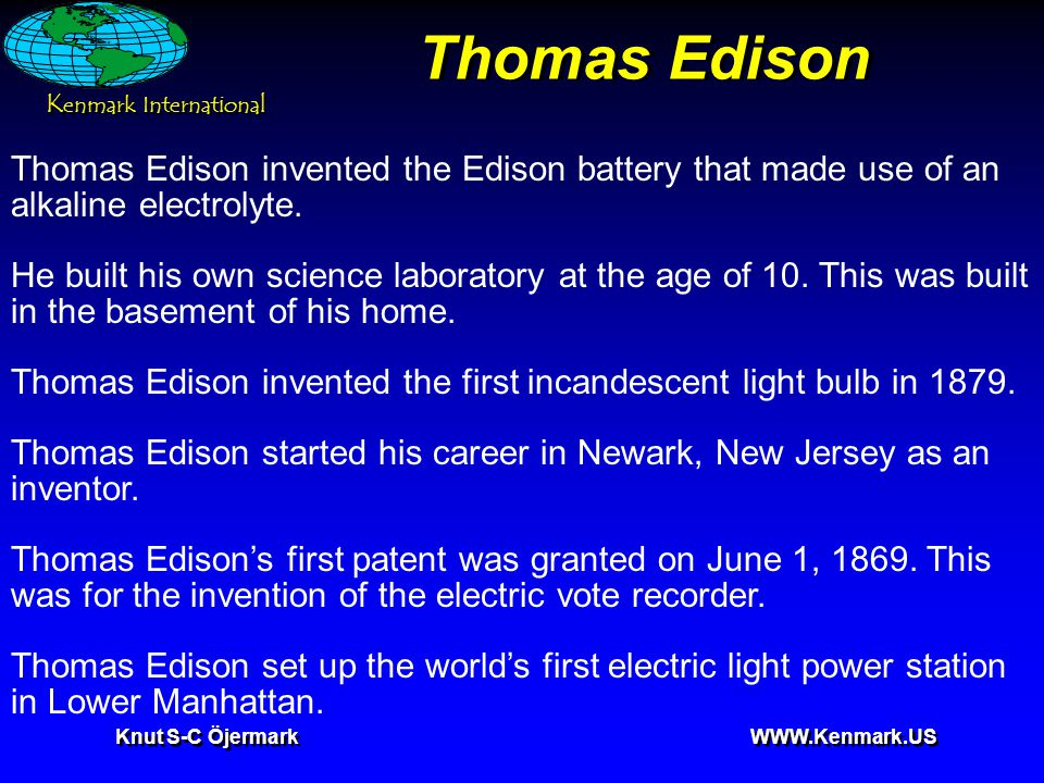 K enmark International Knut S-C Öjermark   Thomas Edison Thomas Edison invented the Edison battery that made use of an alkaline electrolyte.