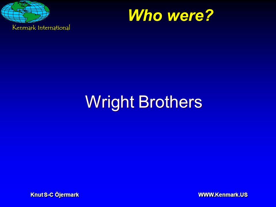 K enmark International Knut S-C Öjermark WWW.Kenmark.US Who were? Wright Brothers