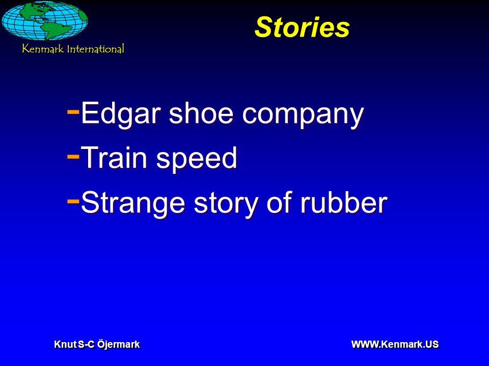 K enmark International Knut S-C Öjermark WWW.Kenmark.US Stories - Edgar shoe company - Train speed - Strange story of rubber - Edgar shoe company - Tr