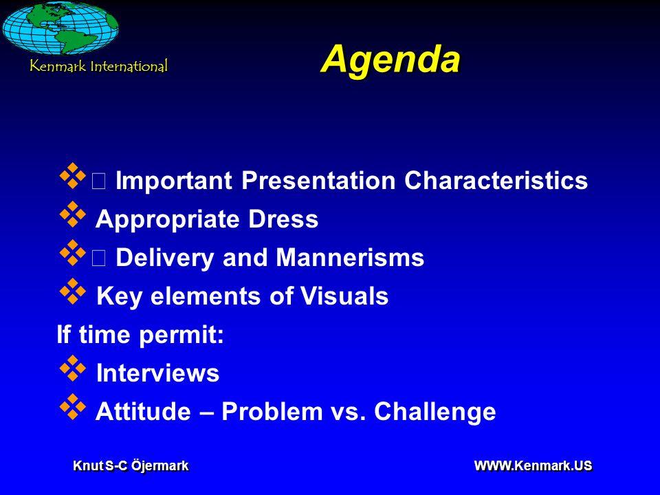 K enmark International Knut S-C Öjermark WWW.Kenmark.US Tips for an Effective Presentation  Prepare your presentation  Know your subject  PRACTICE YOUR PRESENTATION!!!
